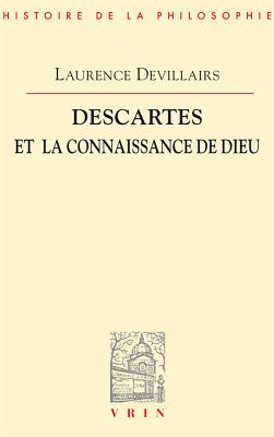 Descartes Et La Connaissance de Dieu - Devillairs, Laurence