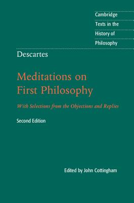 Descartes: Meditations on First Philosophy: With Selections from the Objections and Replies - Cottingham, John (Edited and translated by)