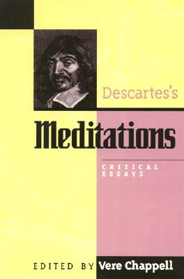 Descartes's Meditations: Critical Essays - Chappell, Vere (Editor), and Carriero, John P (Contributions by), and Markie, Peter J (Contributions by)