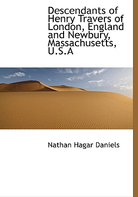 Descendants of Henry Travers of London, England and Newbury, Massachusetts, U.S.a - Daniels, Nathan Hagar