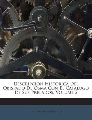Descripcion Historica del Obispado de Osma Con El Catalogo de Sus Prelados, Volume 1 - Loperraez-Corvalan, Juan