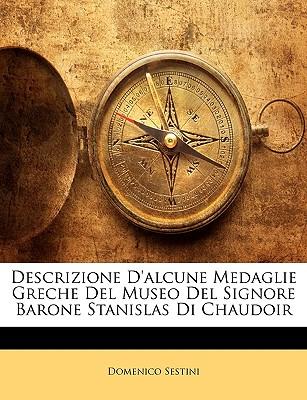 Descrizione D'Alcune Medaglie Greche del Museo del Signore Barone Stanislas Di Chaudoir - Sestini, Domenico