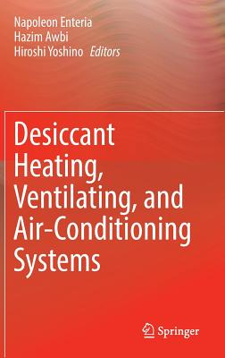 Desiccant Heating, Ventilating, and Air-Conditioning Systems - Enteria, Napoleon (Editor), and Awbi, Hazim (Editor), and Yoshino, Hiroshi (Editor)