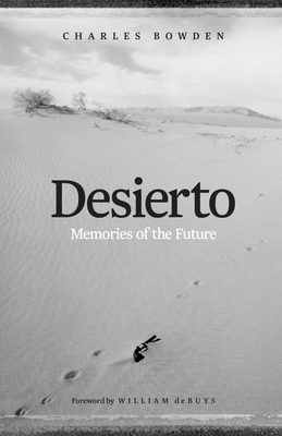 Desierto: Memories of the Future - Bowden, Charles, and Debuys, William
