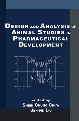 Design and Analysis of Animal Studies in Pharmaceutical Development - Chow, Shein-Chung (Editor), and Liu, Jen-Pei (Editor)