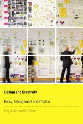 Design and Creativity: Policy, Management and Practice - Julier, Guy, Dr. (Editor), and Moor, Liz (Editor)