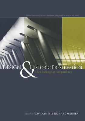 Design and Historic Preservation: The Challenge of Compatability - Ames, David L (Editor), and Wagner, Richard (Editor)