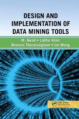 Design and Implementation of Data Mining Tools - Thuraisingham, Bhavani, and Khan, Latifur, and Awad, Mamoun