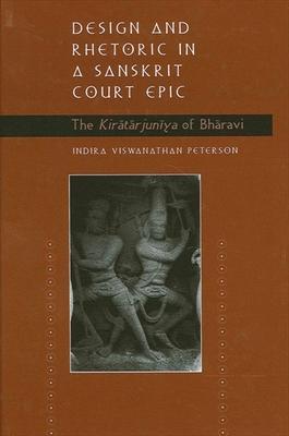 Design and Rhetoric in a Sanskrit: The Kiratarjuniya of Bharavi - Peterson, Indira Viswanathan