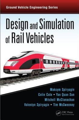 Design and Simulation of Rail Vehicles - Spiryagin, Maksym