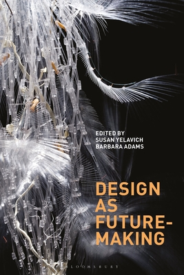 Design as Future-Making - Yelavich, Susan (Editor), and Adams, Barbara (Editor)