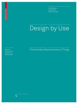 Design by Use: The Everyday Metamorphosis of Things - Brandes, Uta, and Stich, Sonja, and Wender, Miriam