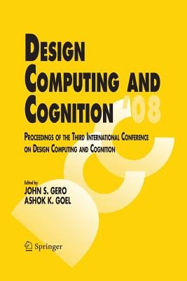 Design Computing and Cognition '08: Proceedings of the Third International Conference on Design Computing and Cognition - Gero, John S (Editor), and Goel, Ashok K (Editor)