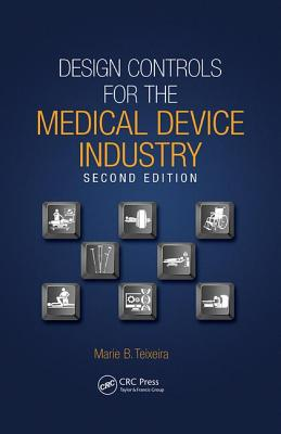 Design Controls for the Medical Device Industry - Teixeira, Marie B.