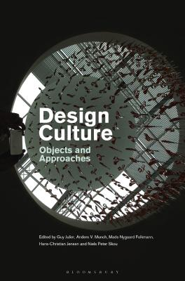 Design Culture: Objects and Approaches - Julier, Guy (Editor), and Folkmann, Mads Nygaard (Editor), and Skou, Niels Peter (Editor)