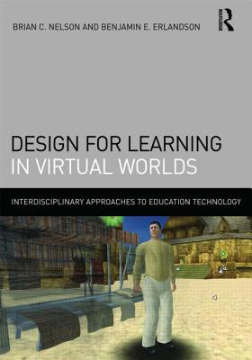 Design for Learning in Virtual Worlds - Nelson, Brian C (Editor), and Erlandson, Benjamin E (Editor)