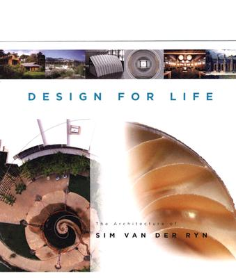 Design for Life: The Architecture of Sim Van Der Ryn - Van Der Ryn, Sim