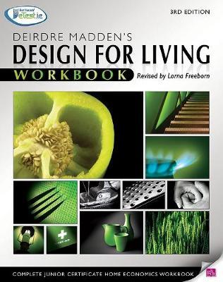 Design for Living Workbook: Complete Junior Certificate Home Economics - Madden, Deirdre, and Freeborn, Lorna (Revised by)
