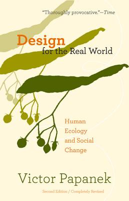 Design for the Real World: Human Ecology and Social Change - Papanek, Victor