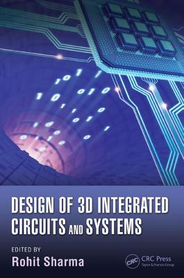 Design of 3D Integrated Circuits and Systems - Sharma, Rohit (Editor)