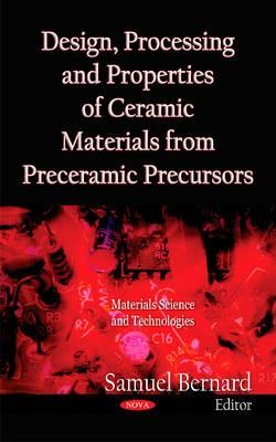 Design, Processing & Properties of Ceramic Materials from Preceramic Precursors - Bernard, Samuel (Editor)