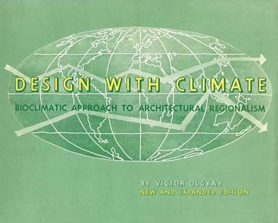 Design with Climate: Bioclimatic Approach to Architectural Regionalism - Olgyay, Victor, and Lyndon, Donlyn (Contributions by), and Olgyay, Victor (Contributions by)