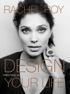 Design Your Life: Creating Success Through Personal Style - Roy, Rachel
