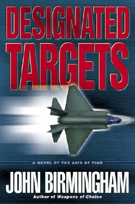 Designated Targets: A Novel of the Axis of Time - Birmingham, John