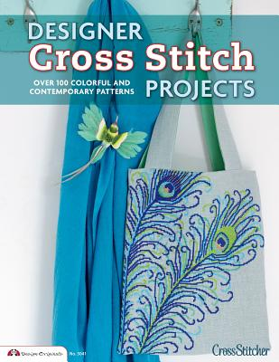 Designer Cross Stitch Projects: Over 100 Colorful and Contemporary Patterns - Crossstitcher Magazine