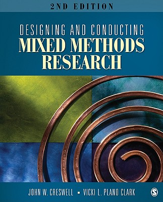 Designing and Conducting Mixed Methods Research - Creswell, John W, Dr., and Clark, Vicki L Plano