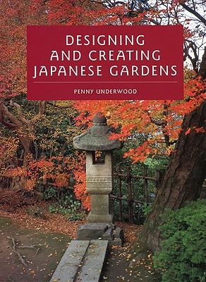 Designing and Creating Japanese Gardens - Underwood, Penny