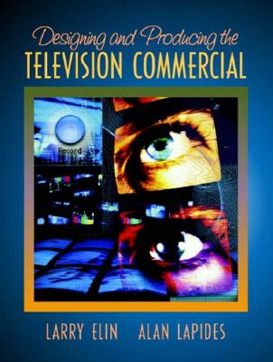 Designing and Producing the Television Commercial - Elin, Larry, and Lapides, Alan