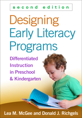 Designing Early Literacy Programs: Differentiated Instruction in Preschool and Kindergarten - McGee, Lea M., and Richgels, Donald J.