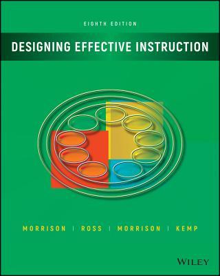 Designing Effective Instruction - Morrison, Gary R, and Ross, Steven J, and Morrison, Jennifer R