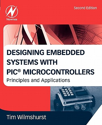 Designing Embedded Systems with PIC Microcontrollers: Principles and Applications - Wilmshurst, Tim