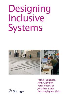 Designing Inclusive Systems: Designing Inclusion for Real-World Applications - Langdon, Patrick (Editor), and Clarkson, John (Editor), and Robinson, Peter (Editor)