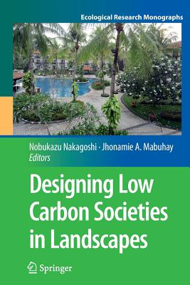 Designing Low Carbon Societies in Landscapes - Nakagoshi, Nobukazu (Editor), and Mabuhay, Jhonamie A (Editor)