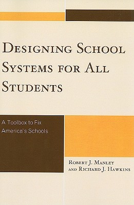 Designing School Systems for All Students: A Tool Box to Fix America's Schools - Manley, Robert J, Dr.