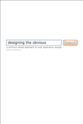Designing the Obvious: A Common Sense Approach to Web and Mobile Application Design - Hoekman, Robert, Jr.