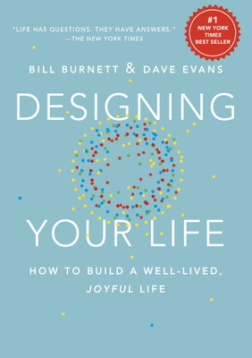 Designing Your Life: How to Build a Well-Lived, Joyful Life - Burnett, Bill, and Evans, Dave