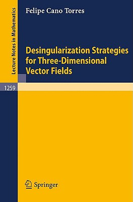 Desingularization Strategies of Three-Dimensional Vector Fields - Cano Torres, Felipe