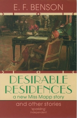 Desirable Residences and Other Stories - Benson, E F