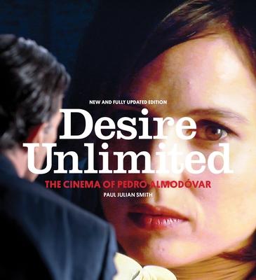 Desire Unlimited: The Cinema of Pedro Almodóvar - Smith, Paul Julian