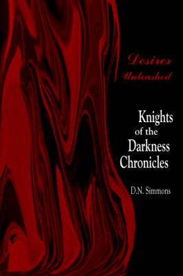 Desires Unleashed: Knights of the Darkness Chronicles - Simmons, D N