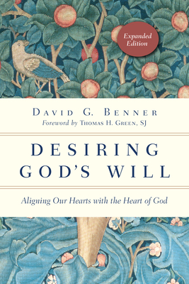 Desiring God's Will: Aligning Our Hearts with the Heart of God - Benner, David G