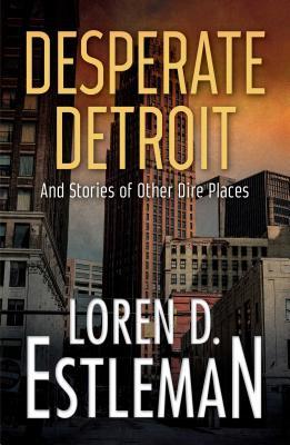 Desperate Detroit and Stories of Other Dire Places - Estleman, Loren D