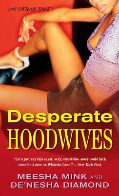 Desperate Hoodwives: An Urban Tale - Mink, Meesha, and Diamond, De'nesha