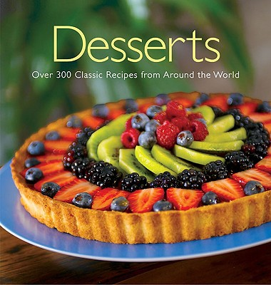 Desserts: Over 200 Classic Recipes from Around the World - Jones, Brent Parker (Photographer), and Lane, Rachel (Text by), and Bardi, Carla (Text by)