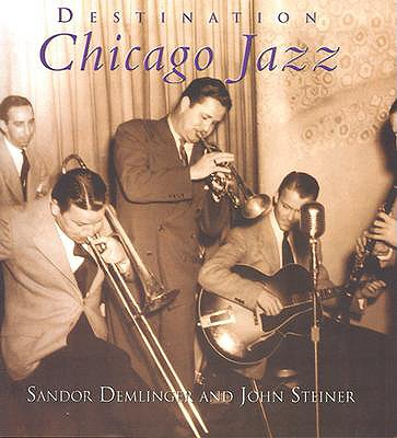Destination Chicago Jazz - Demlinger, Sandor, and Steiner, John
