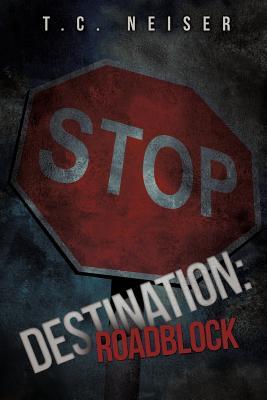 Destination: Roadblock - Neiser, T C
